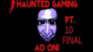 Haunted Gaming - Ao Oni (Part 10 FINALE!?!?)
