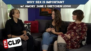 [FTH-Clip] Why Sex is Important w/ Amory Jane and Gretchen Leigh