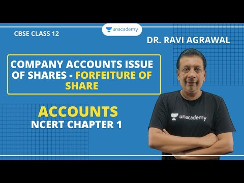 Company Accounts Issue of Shares - Forfeiture of Share | NCERT Ch 1 | Class 12 | Dr Ravi Agrawal