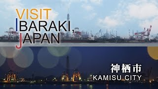 神栖-KAMISU- VISIT IBARAKI,JAPAN
