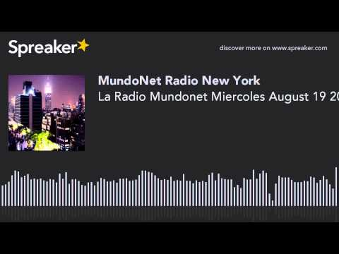 La Radio Mundonet Miercoles August 19 2015 (part 10 of 12)