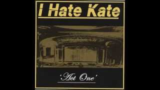 Watch I Hate Kate Always Something video