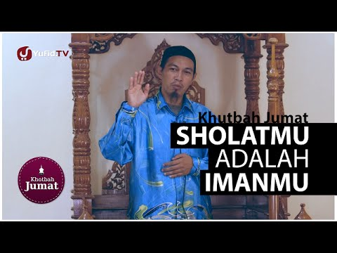 Khutbah Jumat Penggugah Jiwa: Sholatmu Adalah Imanmu - Ustadz Abuz Zubair Hawaary, Lc.