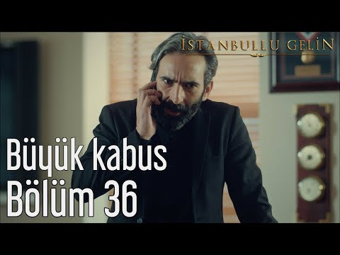 İstanbullu Gelin 36. Bölüm - Büyük Kabus