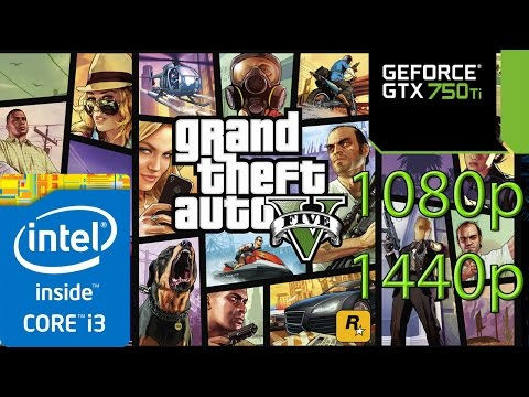 GTA 5 / V - i3 4150 - 8GB RAM - GTX 750 ti - 1080p - 1440p - HIGH SETTINGS