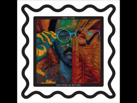 Toro y Moi - Anything in return album (2013)