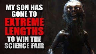 """My son has gone to extreme lengths to win the science fair"" Creepypasta"