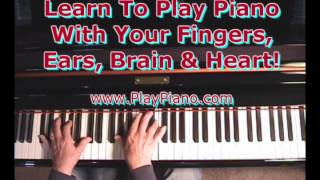 Learn To Play Piano With Your Fingers, Ear, Brain & Heart!