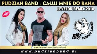 Pudzian Band - Całuj mnie do rana (Levelon Remix)