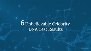 6 Unbelievable Celebrity DNA Test Results