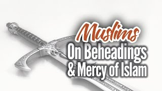 Muslims on Beheadings & the Mercy and Love of Islam – The Deen Show