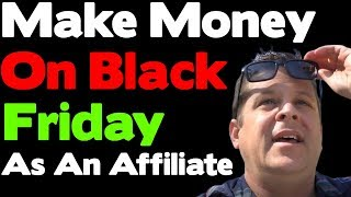 Black Friday Profit Tips For Affiliate Marketers - Can You Make Money This Year???