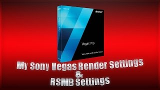 My Sony Vegas & RSMB Settings [Best Render Settings] [Motion Blur]