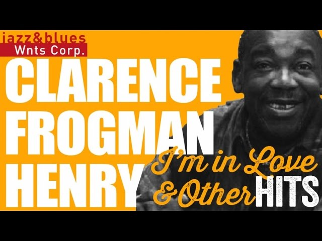 """Clarence Frogman Henry – """"Ain't Got No Home"""", Best Of and R&B Hits"""