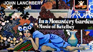 Ketelbey In A Monastery Garden In A Persian Market Recording Of The Century John Lanchbery