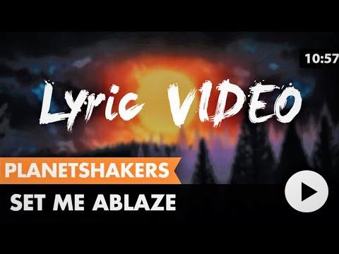 Set Me Ablaze (Planetshakers) lyric video