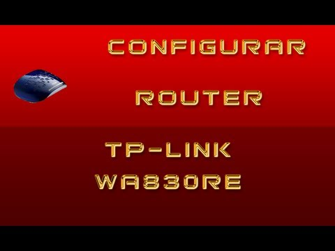 TUTORIAL CONFIGURAR ROUTER TP-LINK EXTENDER TL-WA830RE