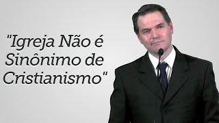 """""""Igreja Não é Sinônimo de Cristianismo"""" - Sérgio Lima"""