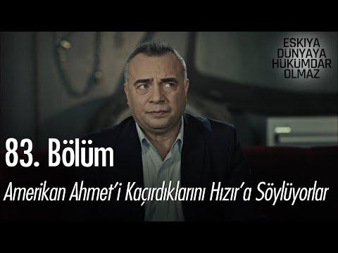 Hızır'a, Amerikan Ahmet'i kaçırdıklarını söylüyorlar - Eşkıya Dünyaya Hükümdar Olmaz 83. Bölüm