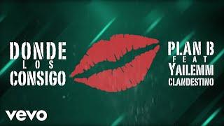 Plan B ft. Yailemm y Clandestino - Donde Los Consigo