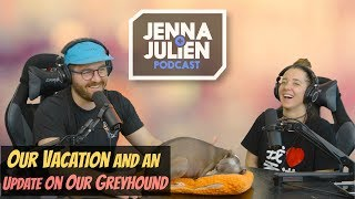 Podcast #232 - Our Vacation and an Update On Our Greyhound