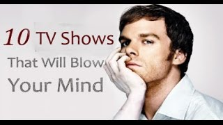 10 Tv Shows That Will Blow Your Mind