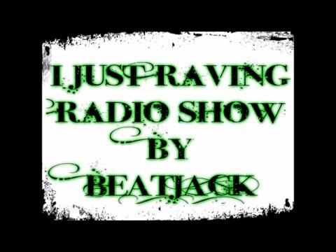 I Just Raving Radio Show Ep 11 By Beatjack