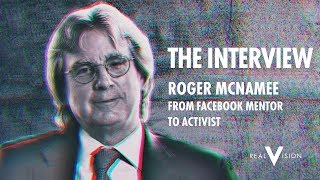 From Facebook Mentor To Activist (w/ Roger McNamee) | Interview | Real Vision™