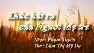 KHÚC HÁT RU CỦA NGƯỜI MẸ TRẺ - Nhạc : Phạm Tuyên - Thơ : Lâm Thị Mỹ Dạ
