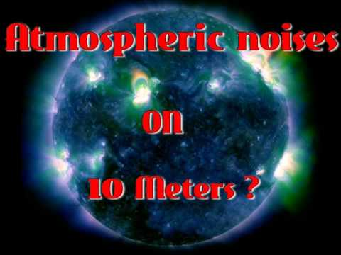 Strange Noises on 10 Meters, Are they atmospheric-solar related?