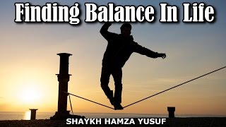 Finding Balance In Life- Powerful Reminder