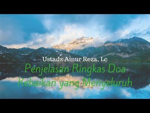 Ustadz Ainur Reza - Penjelasan Ringkas Doa Kebaikan yang Menyeluruh