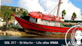 SSL 317 ~ St Martin ~ Life after Hurricane IRMA