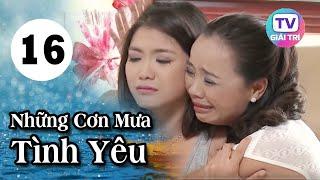 Những Cơn Mưa Tình Yêu - Tập 16   Phim Tình Cảm Việt Nam Hay Nhất 2019