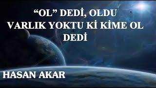 Hasan Akar - 'OL' Dedi, Oldu  - Varlık Yoktu ki Kime Ol Dedi