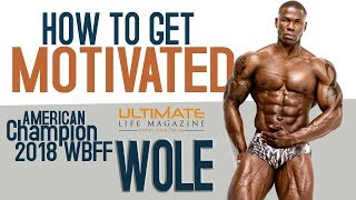 How To Be Motivated | 2018 WBFF American Champion ™Ultimate Life Magazine