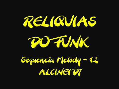 Funk da Antiga - Sequencia Funk Melody - 12 - Alciney DJ Music Videos