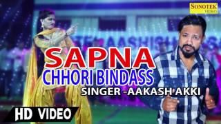 Chhori Bindass | Sapna Chaudhary | Aakash Akki, Annu Kadyan | Full Haryanvi Audio Song 2017