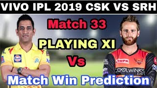 IPL 2019 : CSK vs SRH, Match 33 Playing 11 And Prediction   Who Will Win ?