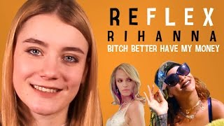 Rihanna - Bitch Better Have My Money (РЕФЛЕКС на клип)