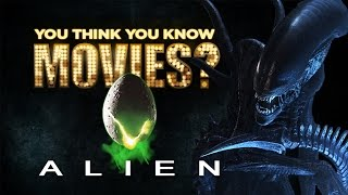 Alien - You Think You Know Movies?