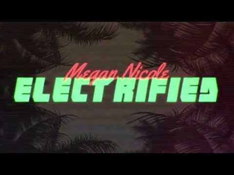 Electrified - Megan Nicole (coming Soon On Itunes) Official Lyric Video video