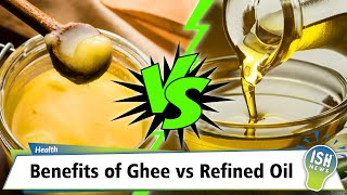 Benefits of Ghee vs Refined Oil