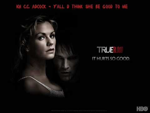 C.C. Adcock - Y'all d Think She Be Good To Me (from True Blood S01E01)