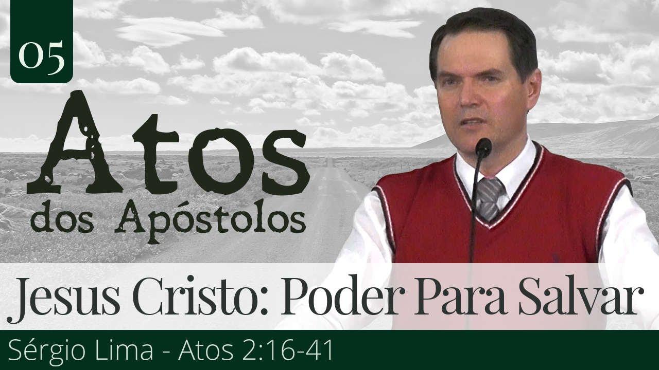 05. Jesus Cristo: Poder Para Salvar - Sérgio Lima