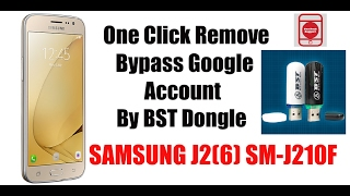 One Click Remove Bypass Google Account Samsung J2(6) SM-J210F By BST Dongle