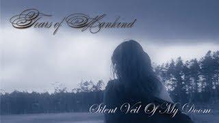 Watch Tears Of Mankind Silent Veil Of My Doom video