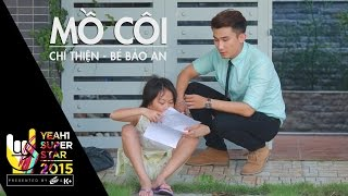 Video clip Mồ Côi | Chí Thiện - Bé Bảo An | Yeah1 Superstar (Official Music Video)