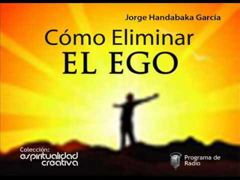 Watch [3 de 4] Eliminar el Ego (Kill Your Ego) - Jorge Handabaka García