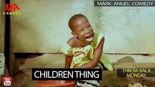 CHILDREN THING (Mark Angel Comedy) (Throw Back Monday)